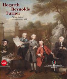 Hogarth, Reynolds, Turner. Pittura inglese verso la modernità. Ediz. illustrata - copertina
