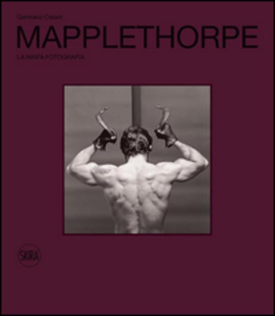 Robert Mapplethorpe. La ninfa Fotografia. Ediz. illustrata - Germano Celant - copertina