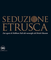 Seduzione etrusca. Dai segreti di Holkham Hall alle meraviglie del British Museum