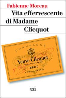 Vita effervescente di Madame Clicquot - Fabienne Moreau - copertina