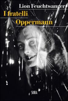 I fratelli Oppermann - Lion Feuchtwanger - Libro - Skira - Art stories | IBS