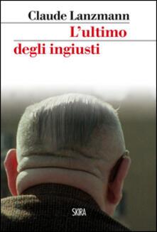 L' ultimo degli ingiusti - Claude Lanzmann - copertina