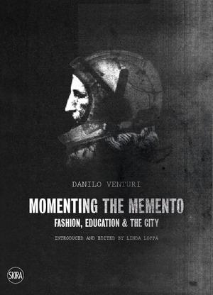 Momenting the memento. Fashion, education & the city. Ediz. illustrata