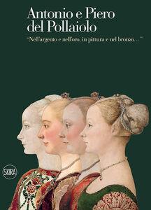Foto Cover di Antonio e Piero del Pollaiolo. «Nell'argento e nell'oro, in pittura e nel bronzo», Libro di  edito da Skira