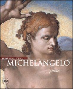 Libro Michelangelo pittore