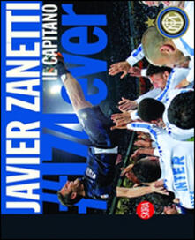 Capturtokyoedition.it Javier Zanetti. Il Capitano. Ediz. illustrata Image