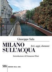 Milano sull'acqua. Ieri, oggi e domani