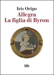 Libro Allegra. La figlia di Byron Iris Origo