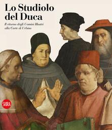 Amatigota.it Lo studiolo del Duca. Il ritorno degli uomini illustri alla Corte di Urbino. Ediz. illustrata Image