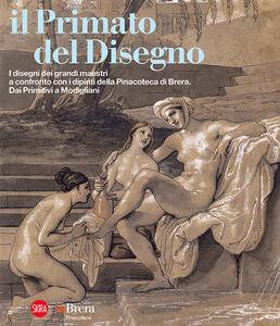 Libro Il primato del disegno. I disegni dei grandi maestri a confronto con i dipinti della Pinacoteca di Brera. Dai Primitivi a Modigliani