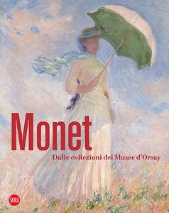 Foto Cover di Monet. Dalle collezioni del Musée d'Orsay e dell'Orangerie, Libro di  edito da Skira