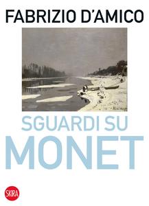 Libro Sguardi su Monet Fabrizio D'Amico