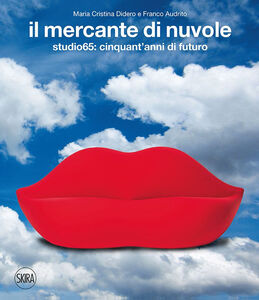 Libro Il mercante di nuvole. Studio65: cinquant'anni di futuro. Ediz. italiana e inglese M. Cristina Didero , Franco Audrito