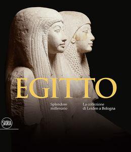 Foto Cover di Egitto. Splendore millenario. Le collezioni di Leiden a Bologna, Libro di Paola Giovetti, edito da Skira