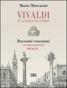 Vivaldi e l'angelo di avorio. Racconti veneziani