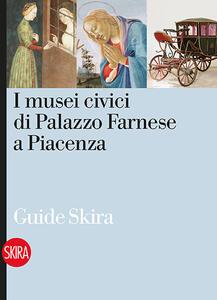 I musei civici di Palazzo Farnese a Piacenza
