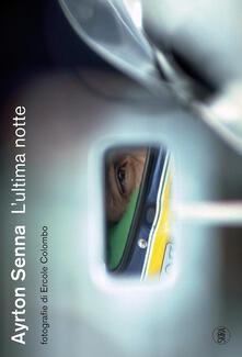 Ipabsantonioabatetrino.it Ayrton Senna. L'ultima notte. Ediz. illustrata Image