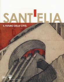 Equilibrifestival.it Antonio Sant'Elia. Il futuro della città. Ediz. a colori Image