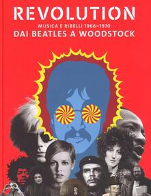 Lpgcsostenible.es Revolution. Musica e ribelli 1966-1970. Dai Beatles a Woodstock. Ediz. illustrata Image