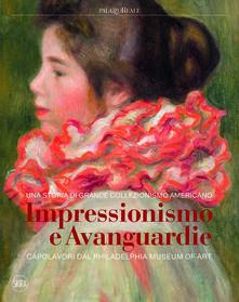 Impressionismo e avanguardie. Capolavori dal Philadelphia Museum of Art. Catalogo della mostra (Milano, 8 marzo-2 settembre 2018). Ediz. a colori.pdf