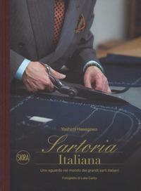 Sartoria italiana. Uno sguardo nel mondo dei grandi sarti italiani. Ediz. illustrata - Hasegawa Yoshimi - wuz.it