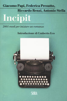 Incipit. 2001 modi per iniziare un romanzo - Giacomo Papi,Federica Presutto,Riccardo Renzi - copertina