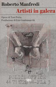 Artisti in galera. Opere di Tom Porta - Roberto Manfredi - copertina