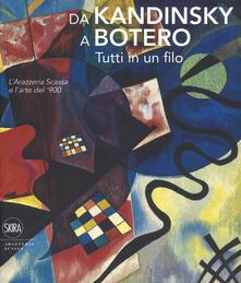 Da Kandinsky a Botero. Tutti in un filo. L'arazzeria Scassa e l'arte del '900. Ediz. a colori - Avanzo,Cincotti - copertina
