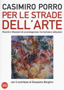 Per le strade dellarte. Ricordi e riflessioni di un protagonista, tra mercato e istituzioni. Ediz. a colori.pdf