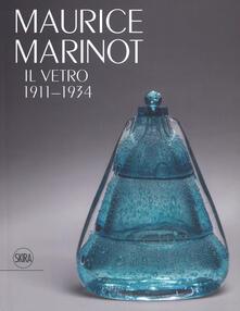 Maurice Marinot. Il vetro 1911-1934. Ediz. illustrata.pdf