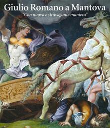 Giulio Romano a Mantova. «Con nuova e stravagante maniera». Ediz. illustrata.pdf