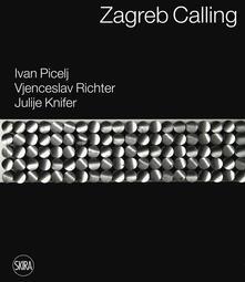 Festivalpatudocanario.es Zagreb calling. Ivan Picelj, Vjenceslav Richter, Julije Knifer. Ediz. italiana e inglese Image