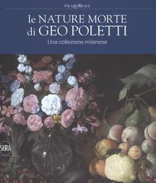 Ilmeglio-delweb.it Le nature morte di Geo Poletti. Una collezione milanese. Ediz. a colori Image