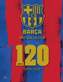 Osteriacasadimare.it Barça. Més que un club. 120 años 1899-2019. Ediz. spagnola. Ediz. illustrata Image