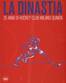 La dinastia. 25 anni di Hockey Club Milano Quanta. Ediz. illustrata.pdf