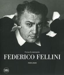 Capturtokyoedition.it Federico Fellini. Verso il centenario 1920-2020. Ediz. a colori Image