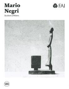 Secchiarapita.it Mario Negri. Scultore a Milano. Ediz. a colori Image