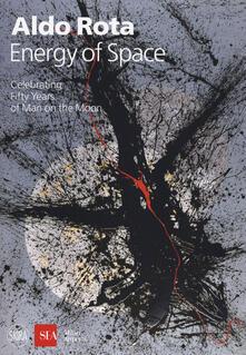Filmarelalterita.it Aldo Rota. Energy of space. Celebrating fifty years of man on the moon. Ediz. italiana e inglese Image