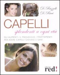Libro Capelli splendenti a ogni età. Gli alimenti, il massaggio, i trattamenti per avere capelli giovani e sani Daniele Razzoli