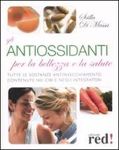 Gli antiossidanti per la bellezza e la salute