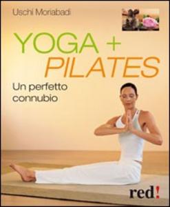 Libro Yoga + pilates. Un perfetto connubio Uschi Moriabadi