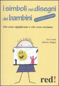 Foto Cover di I simboli nei disegni dei bambini, Libro di Evi Crotti,Alberto Magni, edito da Red Edizioni