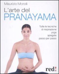 Foto Cover di L' arte del pranayama. Tutte le tecniche di respirazione yoga spiegate passo per passo, Libro di Maurizio Morelli, edito da Red Edizioni