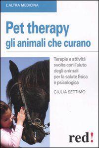 Libro Pet therapy. Gli animali che curano Giulia Settimo