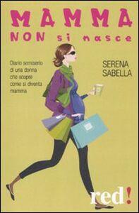 Libro Mamma non si nasce Serena Sabella