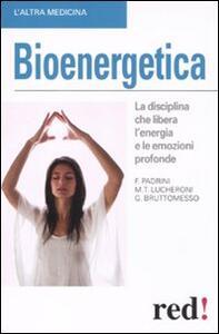 Bioenergetica. La disciplina che libera l'energia e le emozioni profonde - Gianluca Bruttomesso,Maria Teresa Lucheroni,Francesco Padrini - copertina