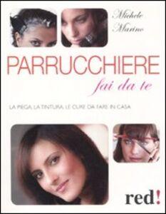 Libro Parrucchiere fai da te. La piega, la tintura, le cure da fare in casa Michele Marino
