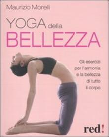 Yoga della bellezza. Gli esercizi per larmonia e la bellezza di tutto il corpo.pdf