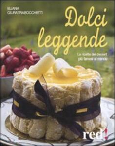 Dolci leggende. Le ricette dei dessert più famosi al mondo
