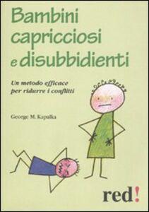 Libro Bambini capricciosi e disubbidienti. Un metodo efficace per ridurre i conflitti George M. Kapalka